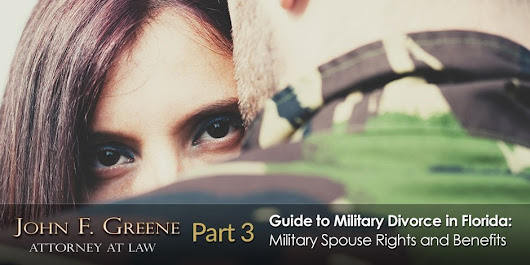 Guide to Military Divorce in FL - Part 3 - Military Spouse Benefits
