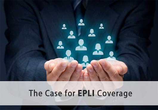 """The Case for EPLI Coverage"""