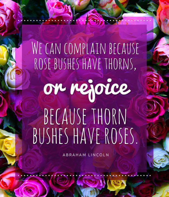 We Can Complain Because Rose Bushes Have Thorns Or Rejoice