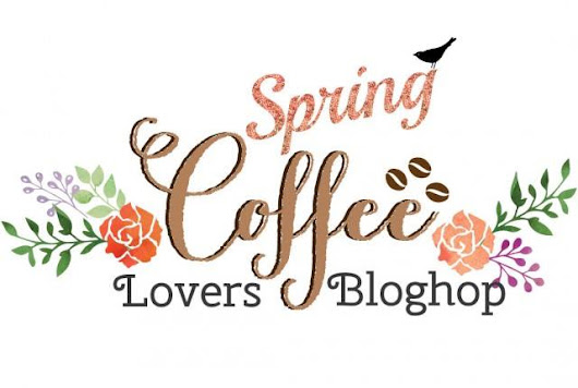 2016 Spring Coffee Lovers Blog Hop - Giveaway WINNER - Creations For Kindness