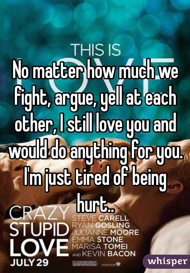 No Matter How Much We Fight Argue Yell At Each Other I Still Love