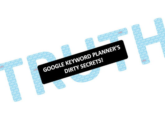 Google Keyword Planner's Dirty Secrets Revealed