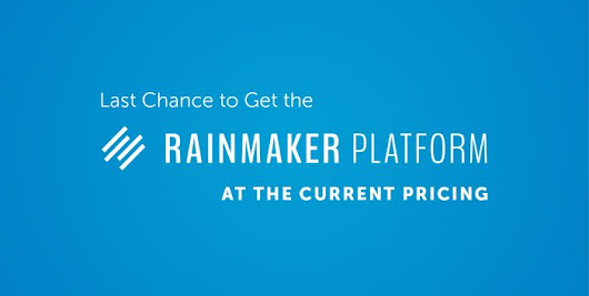Last Day to Get the Rainmaker Platform