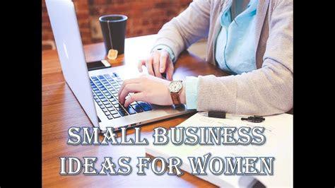 small business ideas  women women entrepreneurs