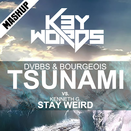 DVBBS & Bourgeois vs. Kenneth G. - Tsunami Stay Weird (k3ywords mashup preview 2013)