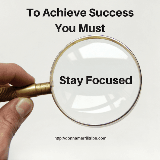 Stay Focused on Success to Achieve It - ♫ Donna Merrill Tribe
