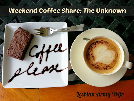 Weekend Coffee Share: The Unknown
