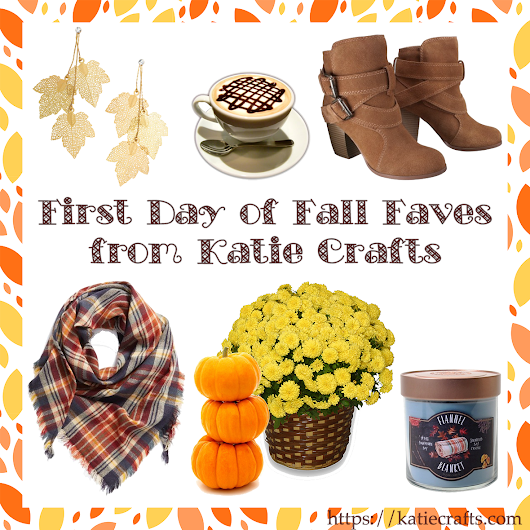 First Day of Fall Faves - Katie Crafts - Crafting, Sewing, Recipes and More!
