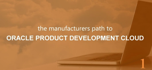 The Manufacturers Path to Oracle Product Development Cloud