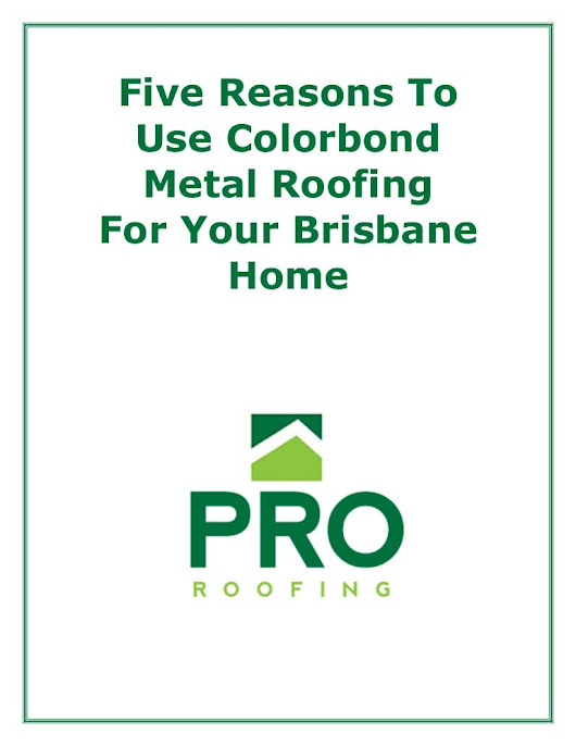 Five reasons to use colorbond metal roofing for your brisbane home