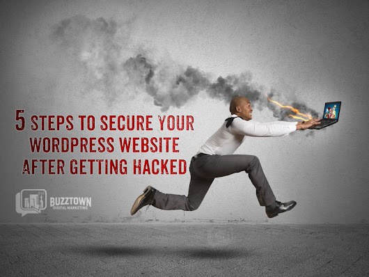 5 Steps to Secure Your WordPress Site After Getting Hacked - BuzzTown Marketing