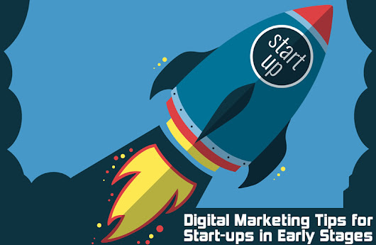 Digital Marketing Tips for Start-ups in Early Stages