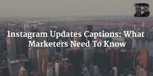 Instagram Updates Captions: What Marketers Need To Know - Ben Brausen