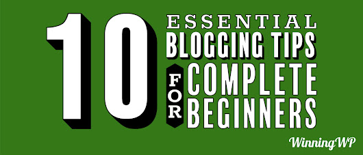 Ten Absolutely Essential Blogging Tips for Beginners - Explained (Video Tutorial)