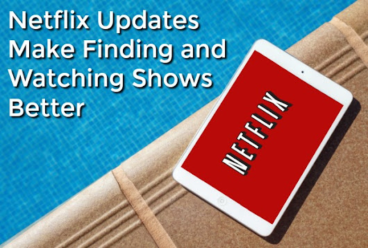 Netflix Updates Make Finding and Watching Shows Better