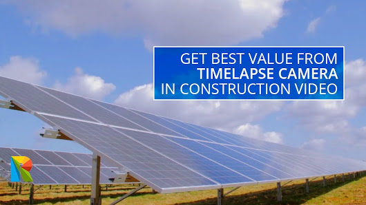 Get best value from timelapse camera in construction video