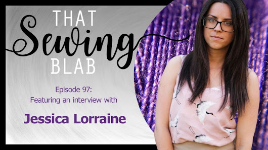 That Sewing Blab Ep. 97 : Interview with Jessica Lorraine - Crowdcast