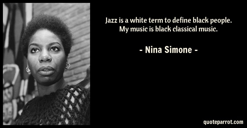 Jazz Is A White Term To Define Black People My Music I By Nina