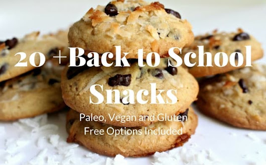20 Back to School Snacks (including Gluten Free and Paleo options)