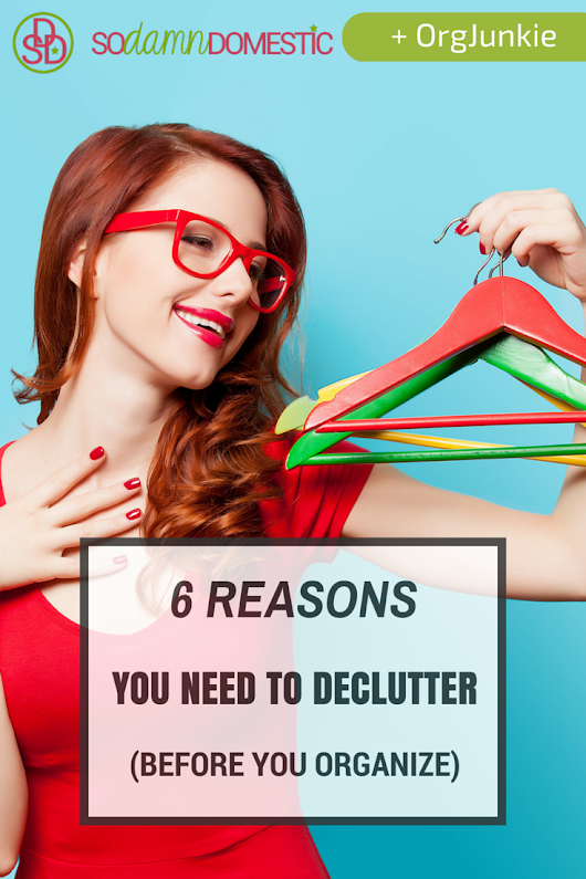 6 Reasons You Need to Declutter (Before You Organize)
