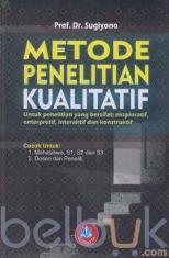 Metode Penelitian Kualitatif (Untuk Penelitian yang Bersifat: Eksploratif, Enterpretif, Interaktif dan Konstruktif)