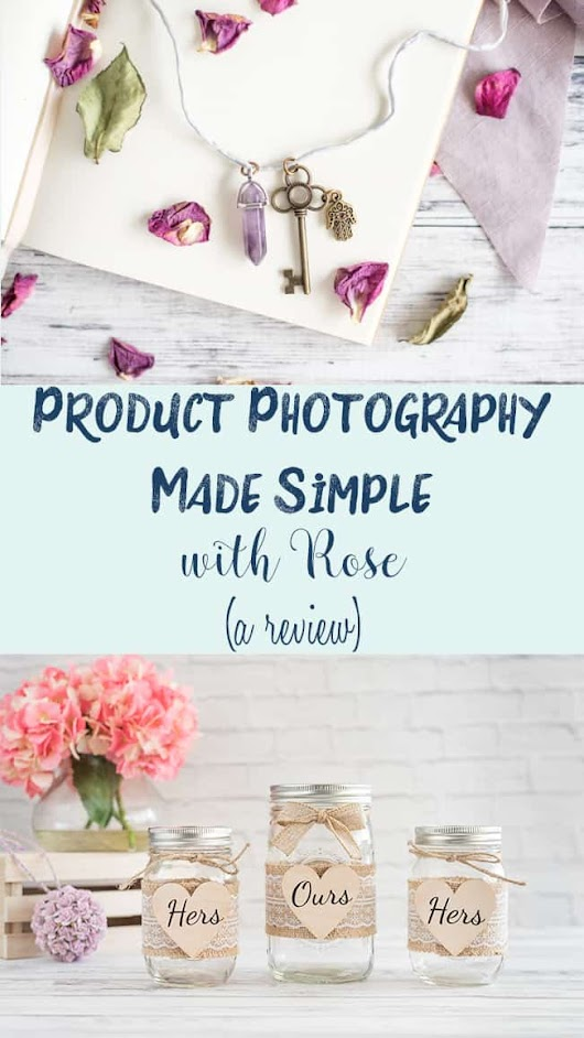 Product Photography Made Simple with Rose -