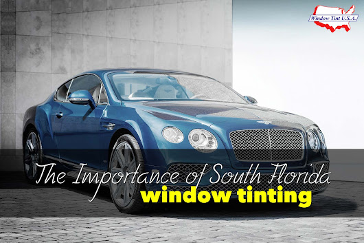 South Florida Window Tinting: The Benefits of Window Tint