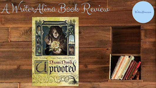 Uprooted Book Review - WriterAlina