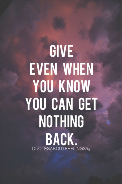 Give When You Know You Can Get Nothing Back Pictures Photos And