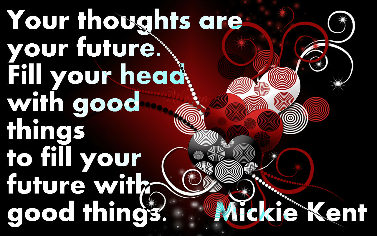 Your Thoughts Are Your Future Fill Your Head With Good Things To