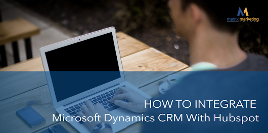 How to Integrate Microsoft Dynamics CRM With HubSpot