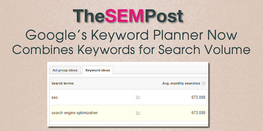 Google's Keyword Planner Now Combines Keywords for Search Volume