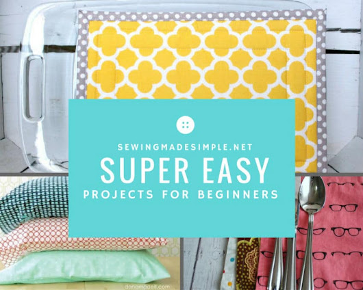 Super Sewing Projects Just Right for Beginners•Sewing Made Simple