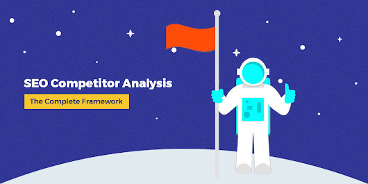 SEO Competitor Analysis | The Complete Framework to Analyze Your Competition