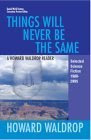 Things Will Never Be the Same: A Howard Waldrop Reader: Selected Short Fiction 1980-2005