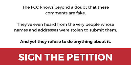 "Tell the FCC: ""Remove fake comments immediately and call for an investigation by the appropriate authorities"""