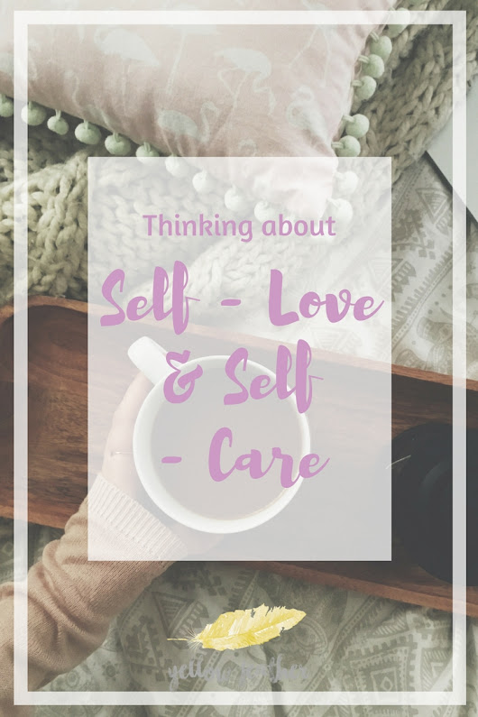 Real Talk: Self-Love & Self-Care - Yellow Feather