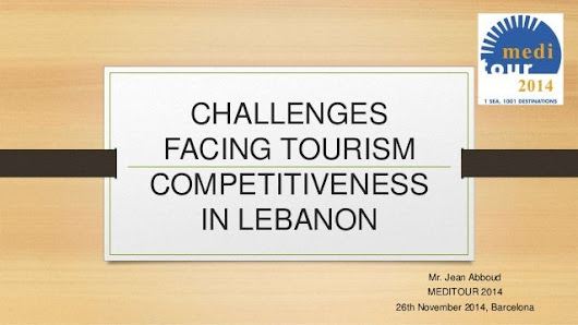 Challenges facing Tourism competitiveness in Lebanon by Jean Abboud