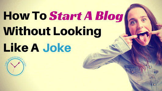 How To Start A Blog Without Looking Like A Joke
