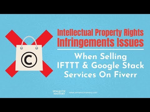 Intellectual Property Rights Infringements Issues When Selling IFTTT & Google Stack Services In Five - YouTube