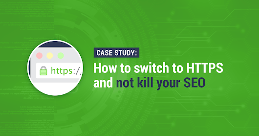 How to migrate your site to HTTPS: an SEO case study