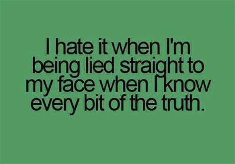 Hate Being Lied Too Quotes