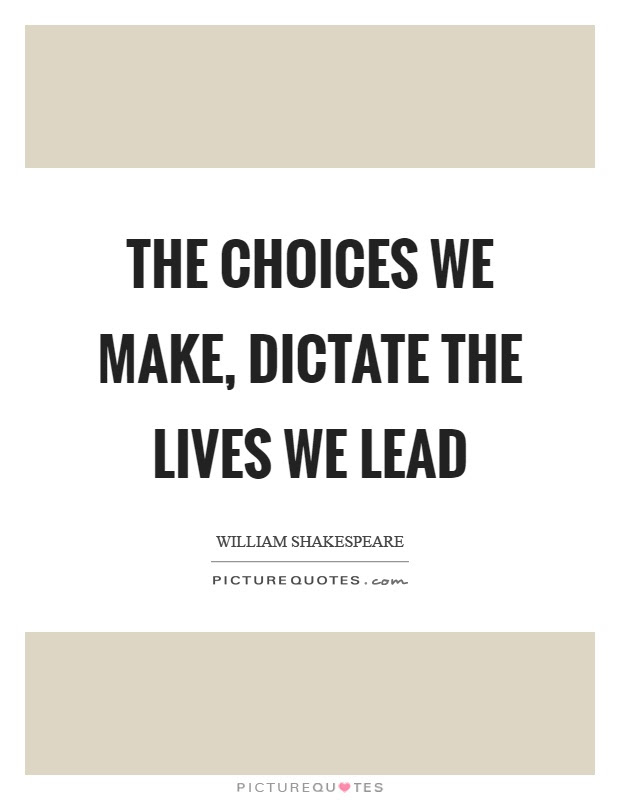 The Choices We Make Dictate The Lives We Lead Picture Quotes