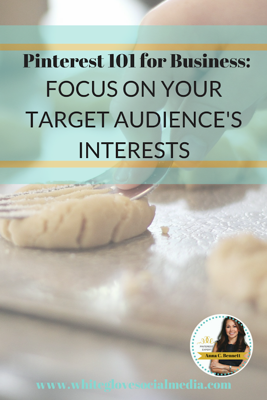 Pinterest 101 for Business:  Focus on Your Target Audience's Interests
