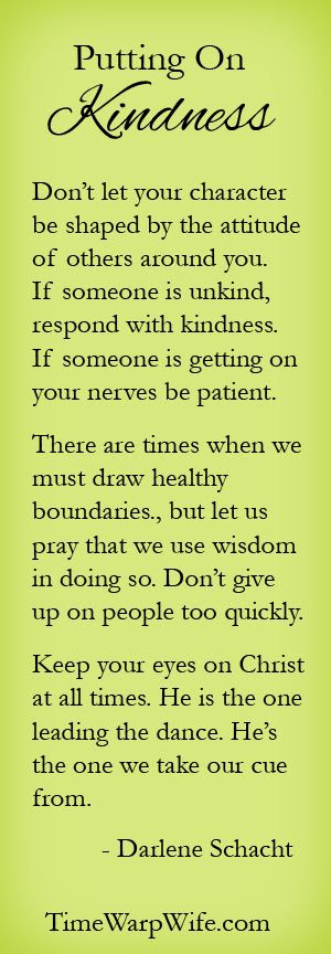 Putting on Kindness Ephesians 4:32 Be kind to one another, tender-hearted, forgiving each other, just as God in Christ also has forgiven you.