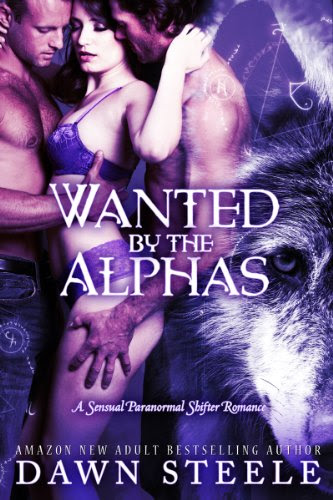 Wanted by the Alphas (A Sensual Paranormal Shifter Romance) by Dawn Steele