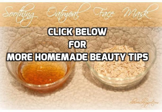 5 Beauty Tips – How to Make an Easy Homemade Oatmeal Facial Mask | How To Have A Better Sex Life