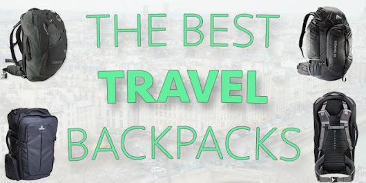 Best Travel Backpack | How To Choose The Perfect Backpack (2018)