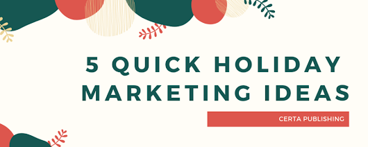 5 Quick Holiday Marketing Ideas