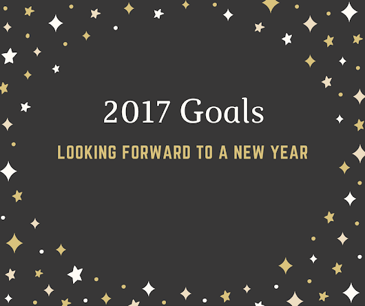 2017 Goals - Looking Forward To A New Year